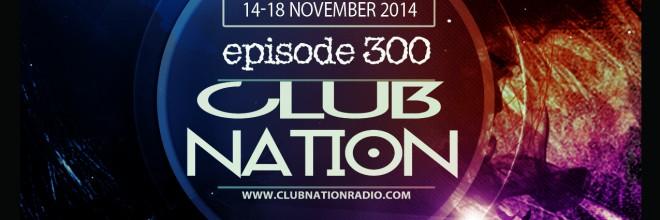 Club Nation radio show Episode 300
