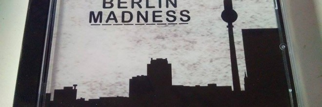 We Are Berlin Madness out on CD